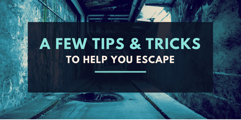A Few Tips and Tricks to Help You Escape